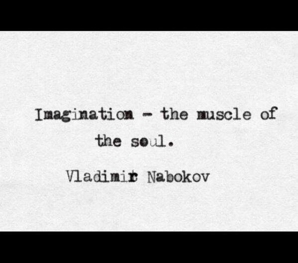 Vladimir Nabokov quote  Imagination is the muscle of the soul.