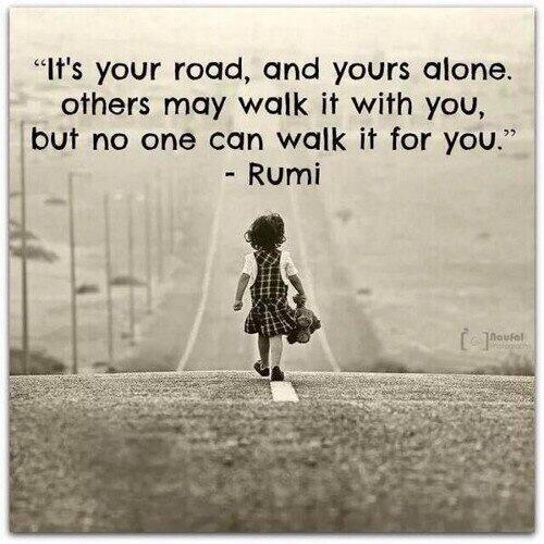 Substituting quote Its your road and yours alone. Others may walk it with you, but no one can walk
