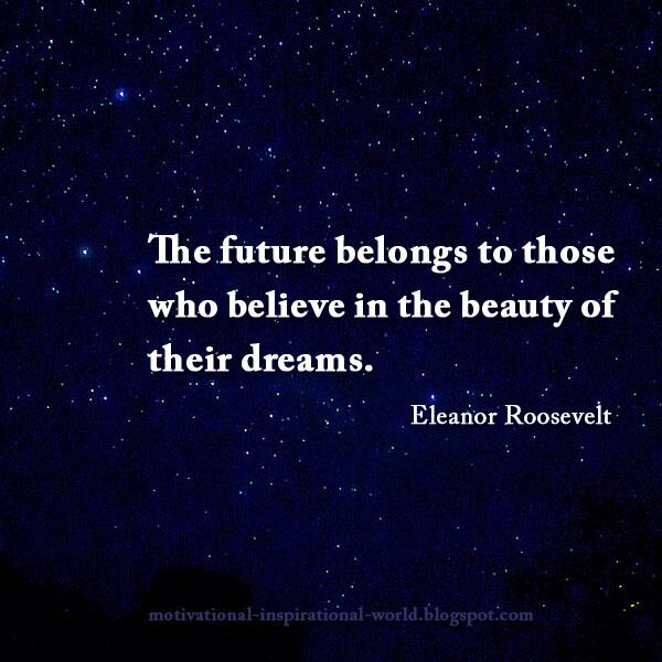 Believe in your dreams quote The future belongs to those who believe in the beauty of their dreams.