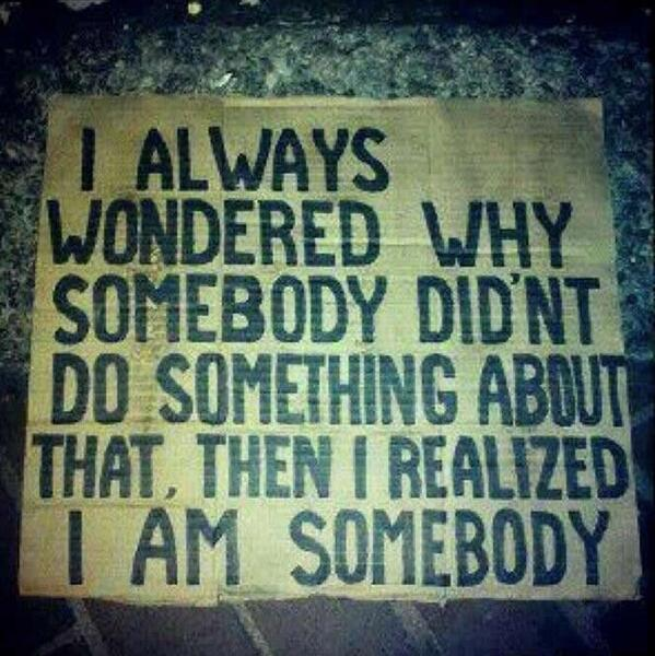 Realize quote I always wondered why somebody didn't do something about that, then I realised t