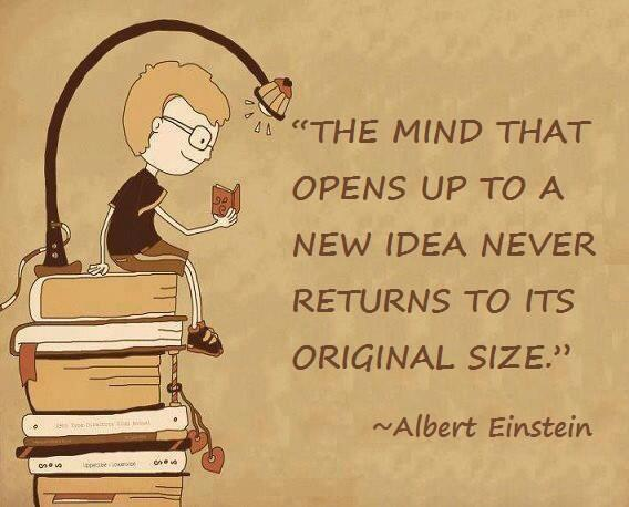 Originally quote The mind that opens up to a new idea never returns to its original size.
