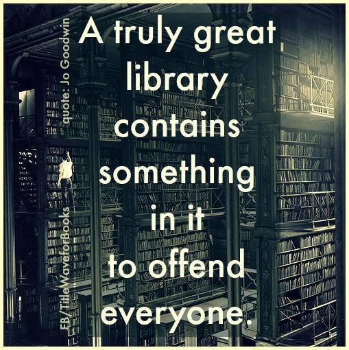 Libraries quote A truly great library contains something in it to offend everyone.