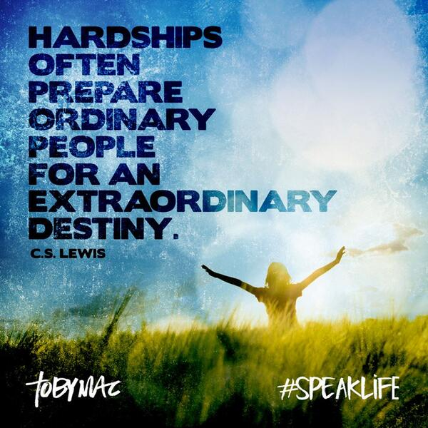 Hardship often prepares an ordinary person for an extraordinary destiny.