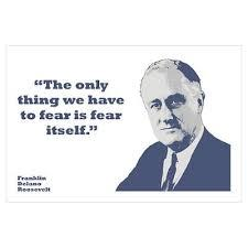 Franklin D. Roosevelt quote The only thing we have to fear is fear itself.
