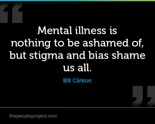 Mentally ill quote Mental illness is nothing to be ashamed of, but stigma and bias shame us all.