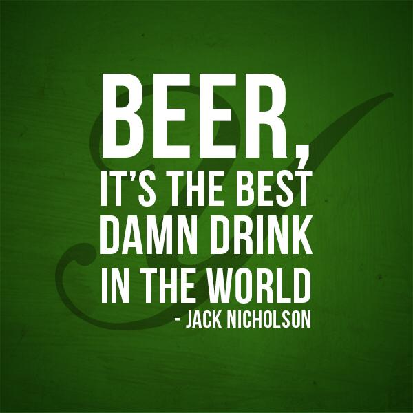 Damns quote Beer, It's the best damn drink in the world.