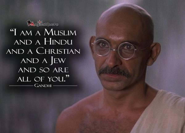 Diversely quote I am a Muslim and and a Hindu, and a Christian and a Jew, and so are, all of you