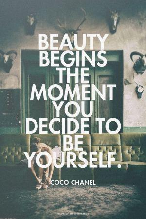 Fashion industry quote Beauty begins the moment you decide to be yourself.
