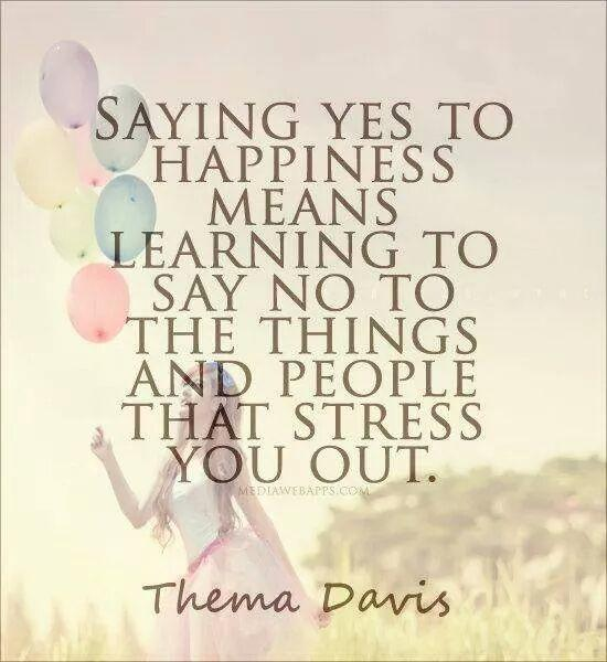 Yes or no quote Saying yes to happiness means learning to say no to the things and people that s