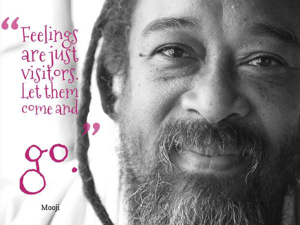 Mooji quote Feelings are just visitors. Let them come and go.