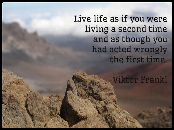 First time quote Live life as if you were living a second time and as though you had acted wrongl