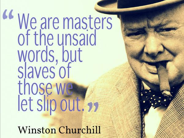 Slave quote We are masters of the unsaid words, but slaves of those we let slip out.