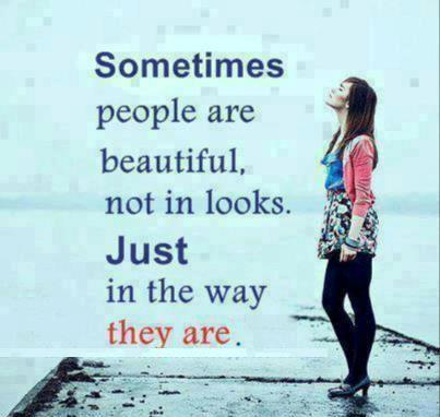 Beautiful people quote Sometimes people are beautiful, not in looks. Just in the way they are.