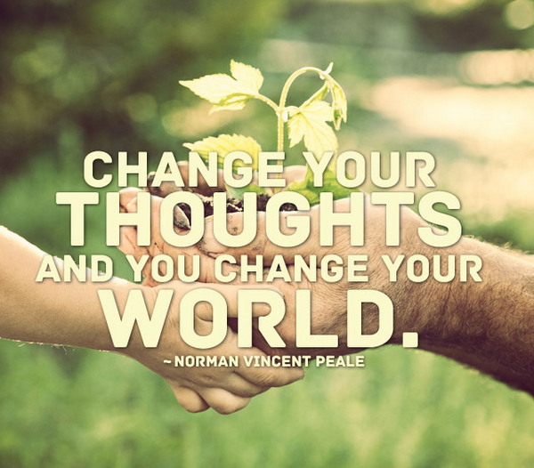 Norman Vincent Peale quote Change your thoughts and you change your world.