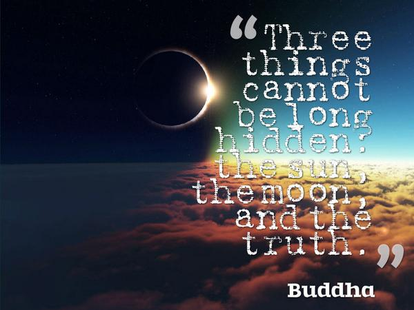 Moon and sun quote Three things cannot be long hidden the sun, the moon, and the truth.