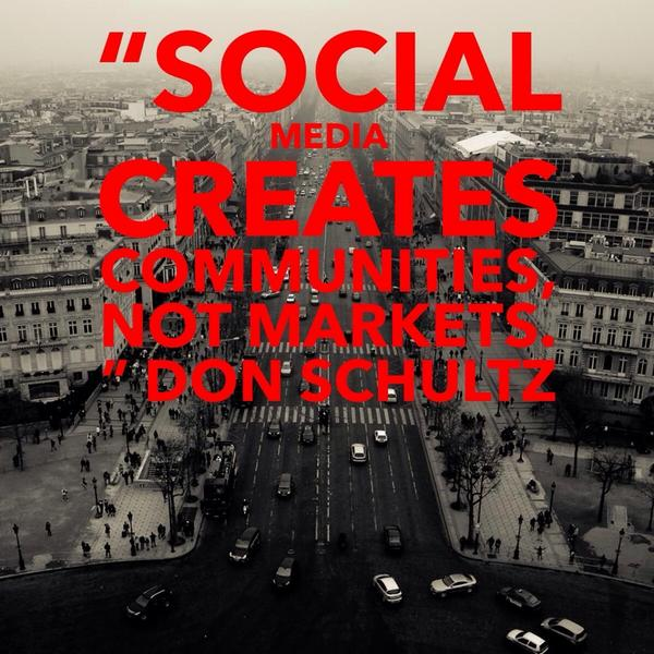 Our community quote Social media creates communities, not markets.