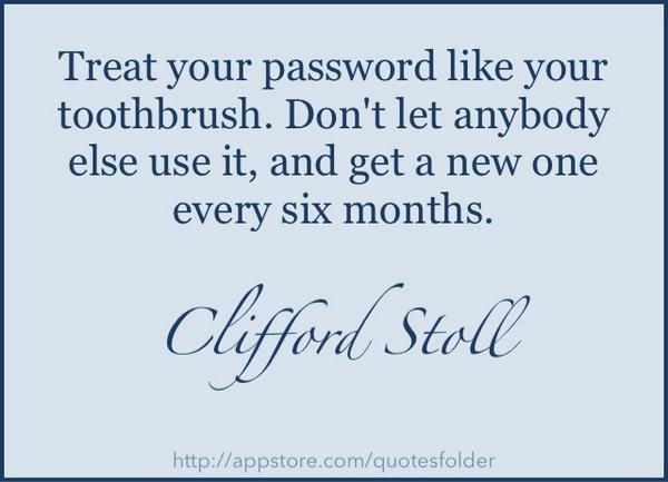 Security quote Treat your password like your toothbrush. Don't let anybody else use it, and get