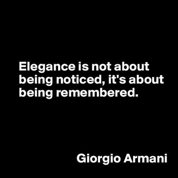 Elegance quote Elegance is not about being noticed, it's about being remembered.