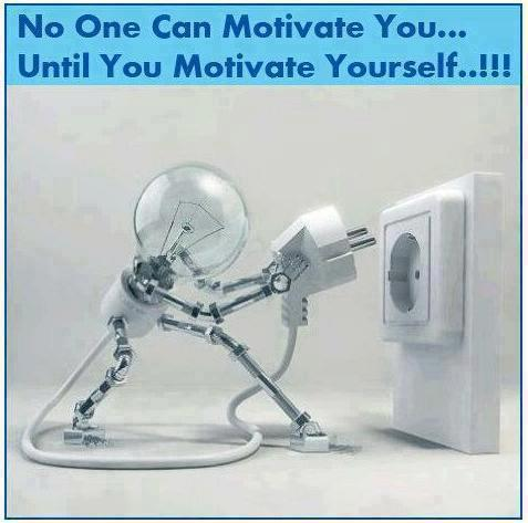 Motivate quote No one can motivate you ... until you motivate yourself !
