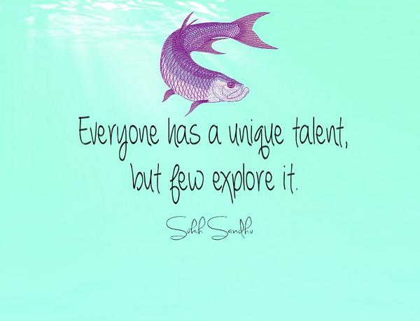 Talents quote Everyone has a unique talent, but few explore it.
