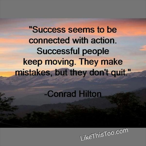 Connect quote Success seems to be connected with action. Successful people keep moving. They m