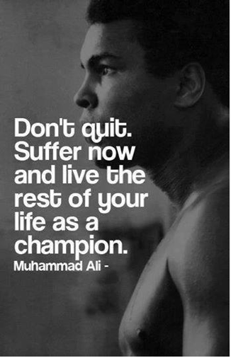 Life success quote Don't quit. Suffer now and live the rest of your life as a champion.