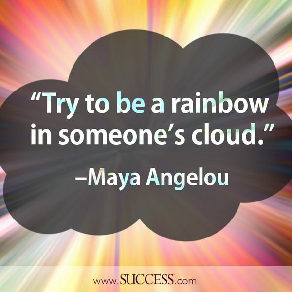 Rainbow quote Try to be a rainbow in someone's cloud.