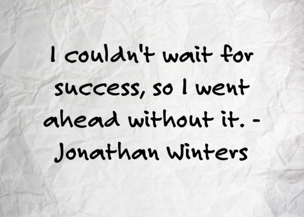 Jonathan Winters quote I couldn't wait for success, so I went ahead without it.