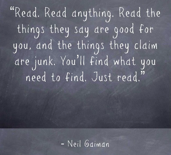 Neil Gaiman quote Read. Read anything. Read the things they say are good for your, and the things