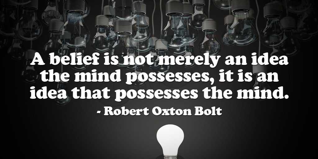Ideas quote A belief is not merely an idea the mind possesses, it is an idea that possesses