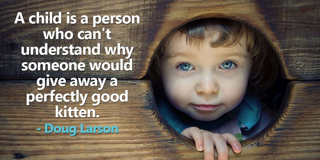 Child quote A child is a person who can't understand why someone would give away a perfectly