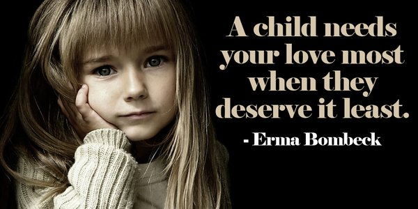 Deserve quote A child needs your love most when they deserve it least.