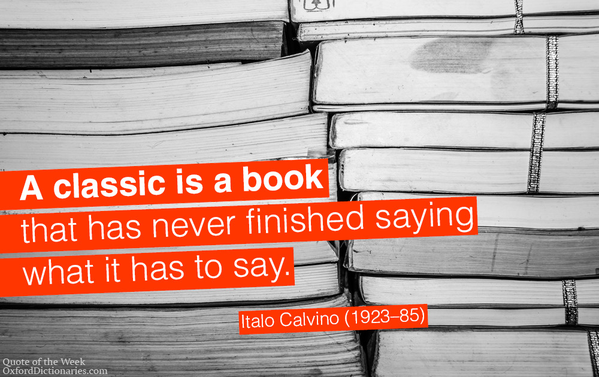 Italo Calvino quote A classic is a book that has never been finished saying what it has to say.