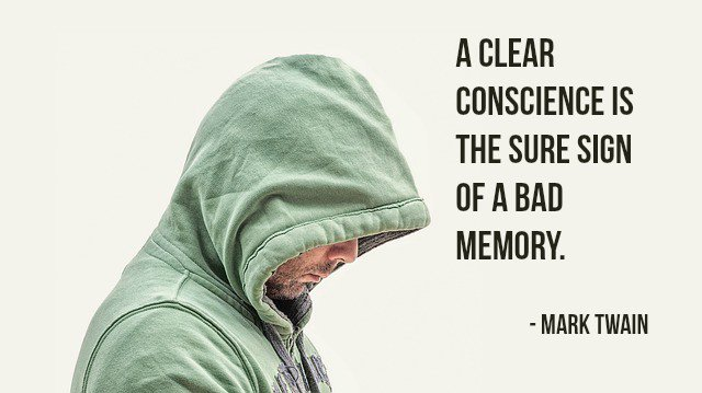 A clear conscience is the sure sign of a bad memory. - Mark Twain