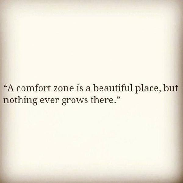 Zone quote A comfort zone is a beautiful place, but nothing ever grows there.