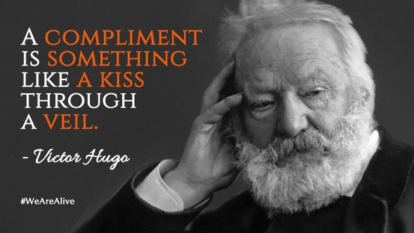 Victor Hugo quote A compliment is something like a kiss through a veil.
