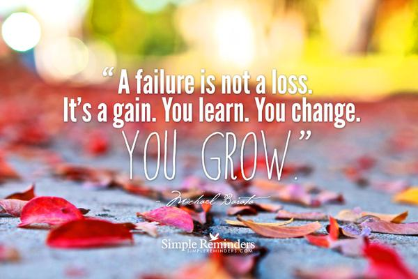 Pet loss quote A failure is not a loss. Its a gain. You learn. You change. You grow.