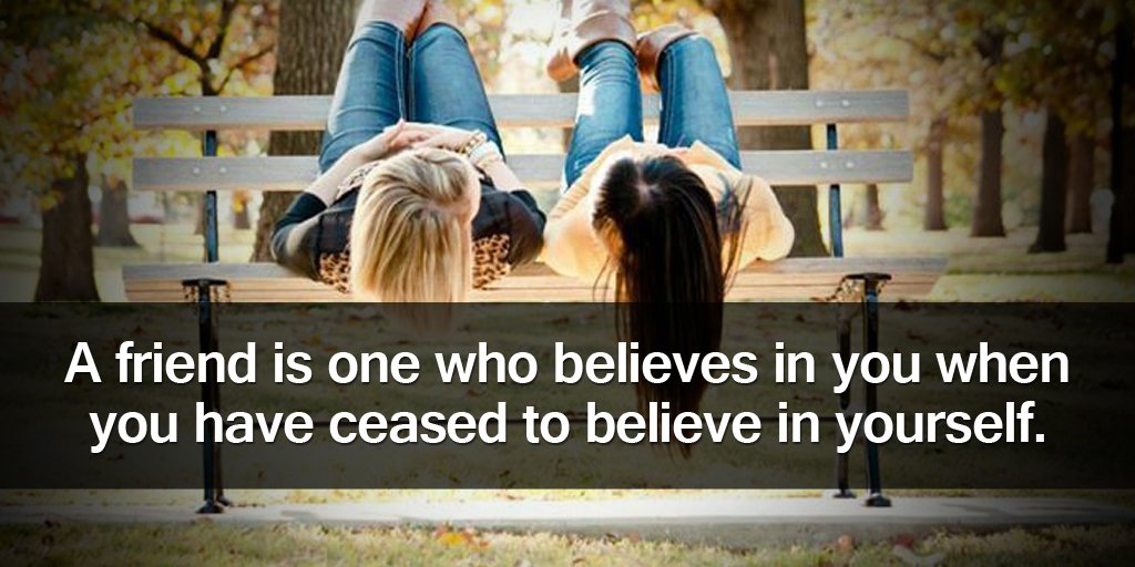 A friend is one who believes in you when you have ceased to believe in yourself. - Sayings