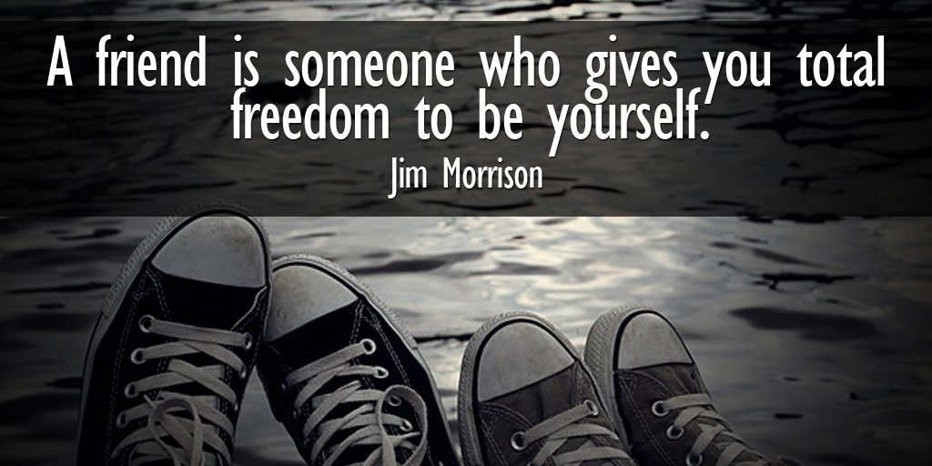 Fighting for freedom quote A friend is someone who gives you total freedom to be yourself.