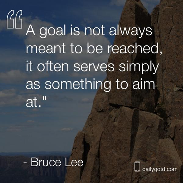 Reach quote A goal is not always meant to be reached, it often serves simply as something to