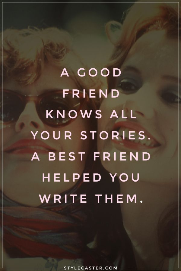 Writing nonfiction quote A good friend knows all your stories. A best friend helped you write them.