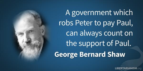 Irony quote A government which robs Peter to pay Paul, can always count on the support of Pa