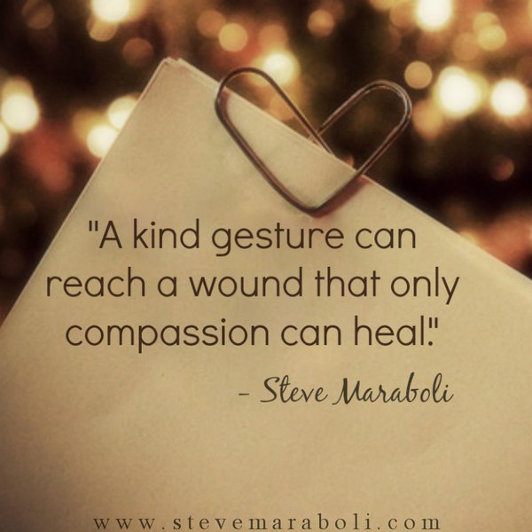 A kind gesture can reach a wound that only compassion can heal. - Steve Maraboli