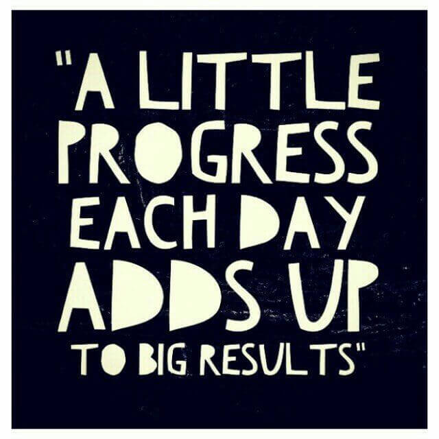 Big picture quote A little progress each day adds up to big results.