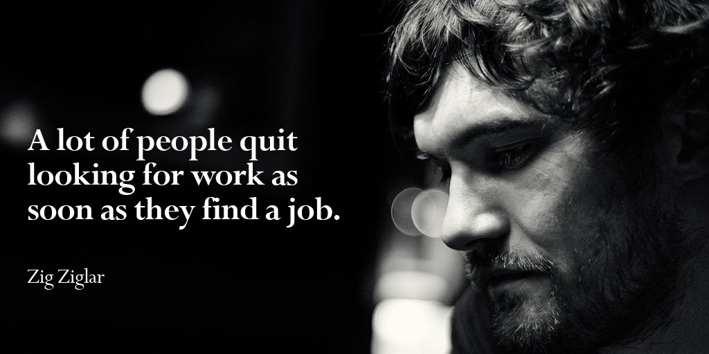 Occupant quote A lot of people quit looking for work as soon as they find a job.