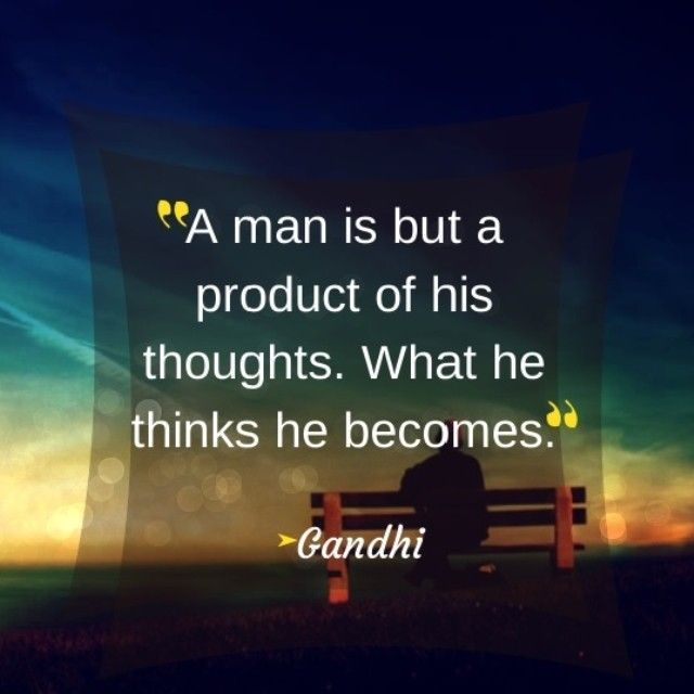 Indira Gandhi quote A man is but a product of his thoughts. What he thinks he becomes.