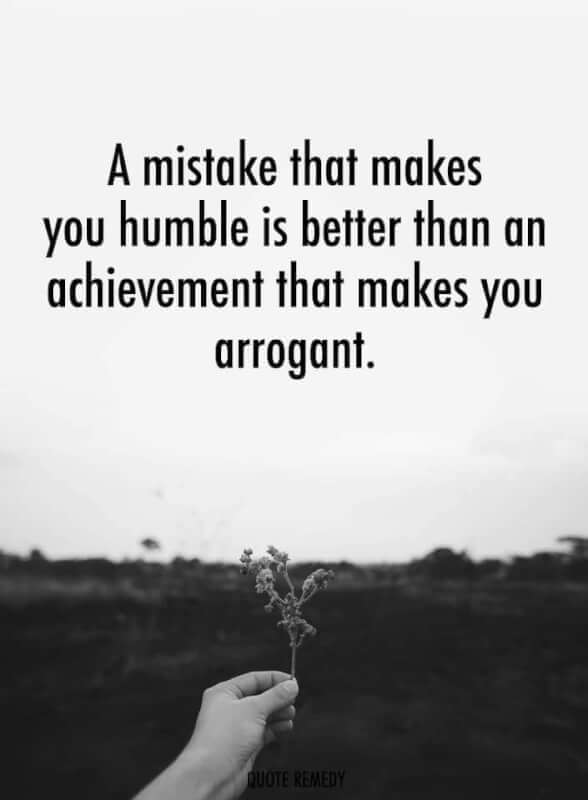 Achiever quote A mistake that makes you humble is better than an achievement that makes you arr