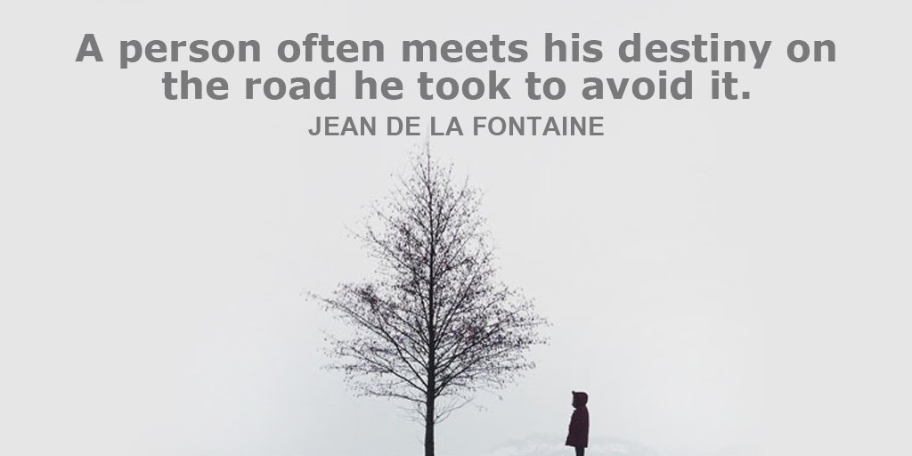Avoiding quote A person often meets his destiny on the road he took to avoid it.