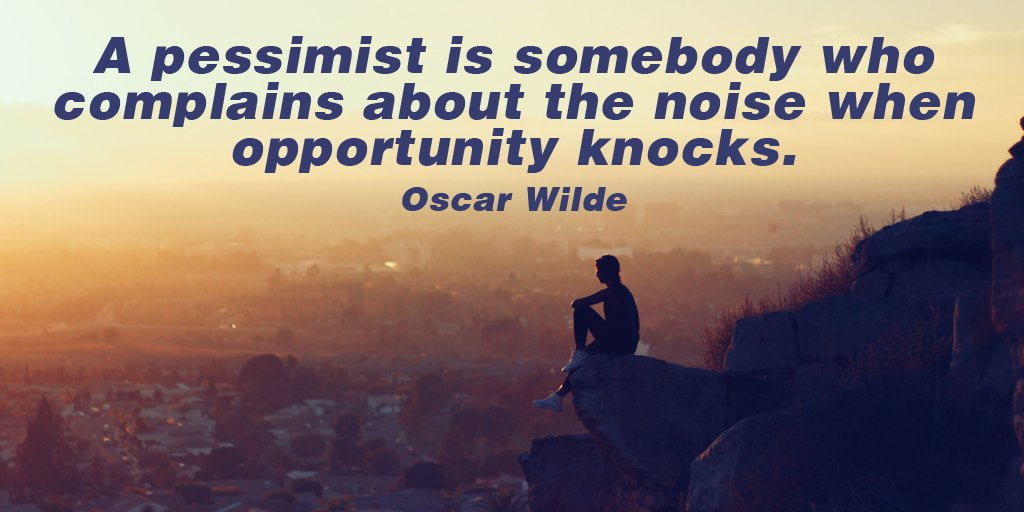 Complaining quote A pessimist is somebody who complains about the noise when opportunity knocks.