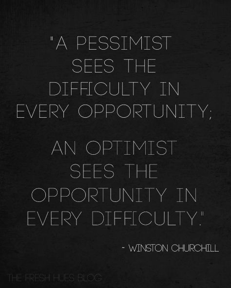 A pessimist sees difficulty in every opportunity; an optimist sees opportunity in every difficulty. - Winston Churchill